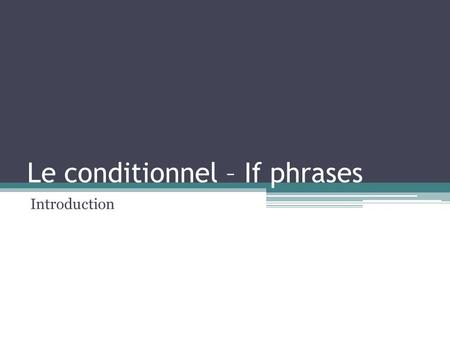 Le conditionnel – If phrases