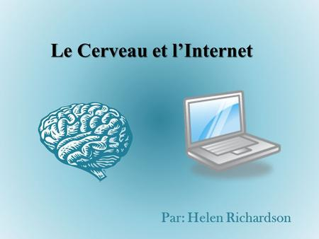 Le Cerveau et lInternet Par: Helen Richardson. Vocabulaire: Abidjanaise: citizen of Abidjan (Cote dIvoire) Aucun: none, not any Compter: to count (on)