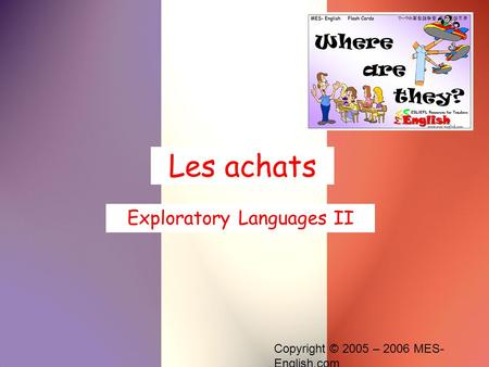 Copyright © 2005 – 2006 MES- English.com Les achats Exploratory Languages II.