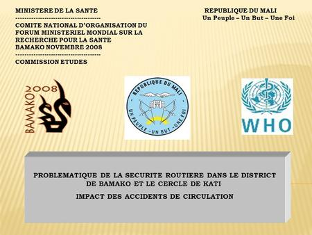 MINISTERE DE LA SANTE REPUBLIQUE DU MALI --------------------------------------- Un Peuple – Un But – Une Foi COMITE NATIONAL DORGANISATION DU FORUM MINISTERIEL.