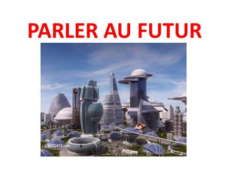 PARLER AU FUTUR. The future tense always has endings similar to the present tense of avoir: - ai, -as, -a, -ons, -ez, -ont.. The future tense consists.