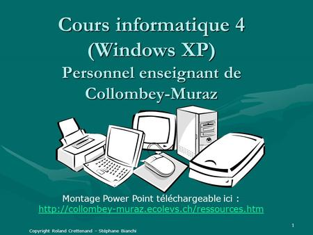 1 Cours informatique 4 (Windows XP) Personnel enseignant de Collombey-Muraz Montage Power Point téléchargeable ici :