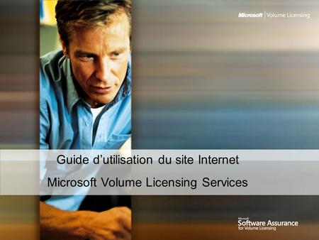 Guide dutilisation du site Internet Microsoft Volume Licensing Services.