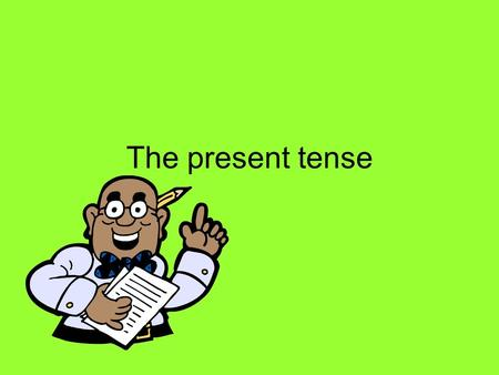 The present tense. Verbs Verbs are doing words. When you are talking about what happened in the past you use the past tense. To describe what is going.