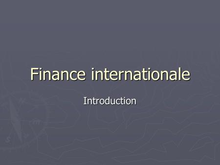 Finance internationale Introduction. Nadia Isaac - 20022 Finance internationale A linternational, tout se complique : distances plus longues; distances.