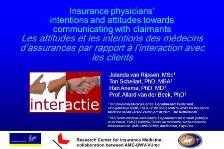 Research Center for Insurance Medicine: collaboration between AMC-UWV-VUmc Insurance physicians intentions and attitudes towards communicating with claimants.