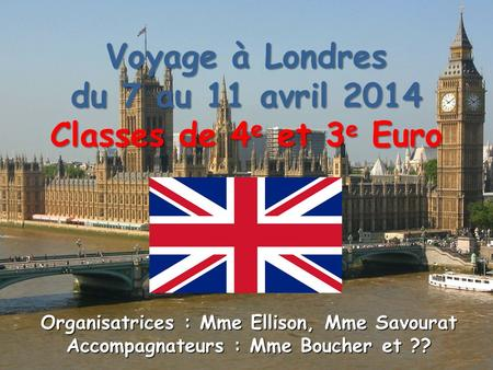 Voyage à Londres du 7 au 11 avril 2014 Classes de 4e et 3e Euro