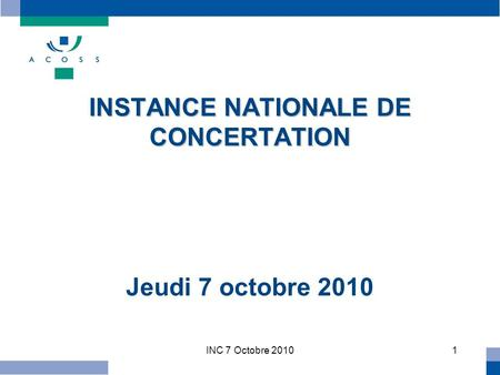 INC 7 Octobre 20101 INSTANCE NATIONALE DE CONCERTATION INSTANCE NATIONALE DE CONCERTATION Jeudi 7 octobre 2010.