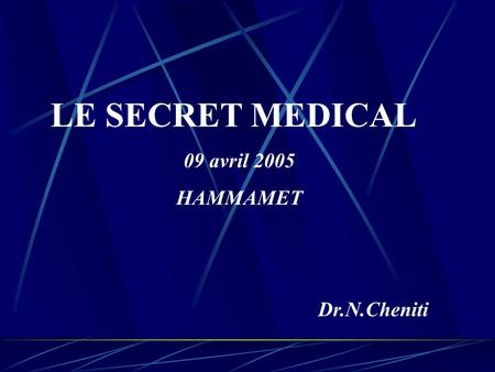 LE SECRET MEDICAL 09 avril 2005 HAMMAMET Dr.N.Cheniti.