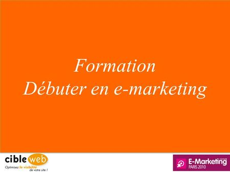DEBUTER EN E-MARKETING Formation Débuter en e-marketing Formation Débuter en e-marketing.