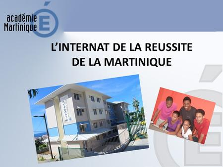 L'INTERNAT DE LA REUSSITE DE LA MARTINIQUE