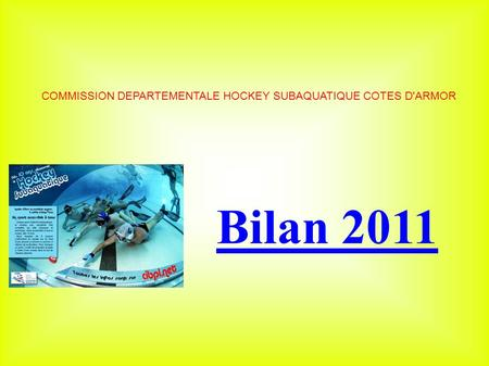 COMMISSION DEPARTEMENTALE HOCKEY SUBAQUATIQUE COTES D'ARMOR Bilan 2011.