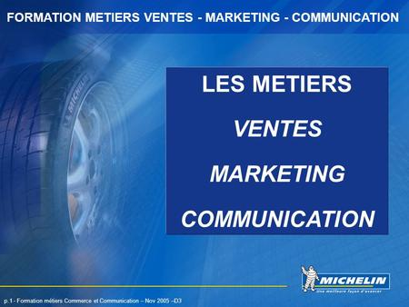 FORMATION METIERS VENTES - MARKETING - COMMUNICATION p.1 - Formation métiers Commerce et Communication – Nov 2005 –D3 LES METIERS VENTES MARKETING COMMUNICATION.