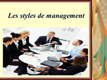 Les styles de management 2 ITRODUCTION Quest-ce que un style management?