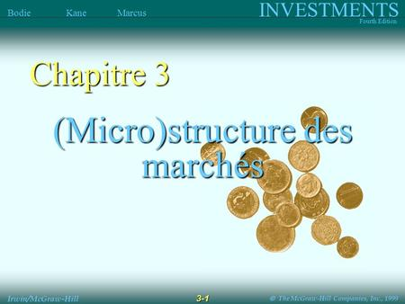 The McGraw-Hill Companies, Inc., 1999 INVESTMENTS Fourth Edition Bodie Kane Marcus 3-1 Irwin/McGraw-Hill (Micro)structure des marchés Chapitre 3.