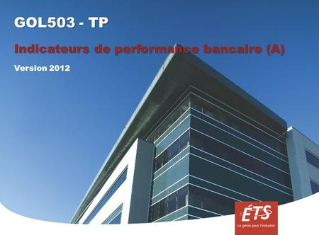 GOL503 - TP Indicateurs de performance bancaire (A) Version 2012.