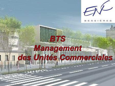 ENC Bessières BTS MUC Une formation professionnelle et un cursus général… ENC Bessières BTS MUC Marketing Management Communication Gestion Informatique.