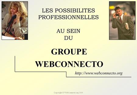 Copyright © WebConnecto.org 2004 LES POSSIBILITES PROFESSIONNELLES AU SEIN WEBCONNECTO DU  GROUPE.