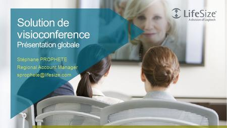 1 © Logitech. All Rights Reserved. Confidential. Solution de visioconference Présentation globale Stéphane PROPHETE Regional Account Manager