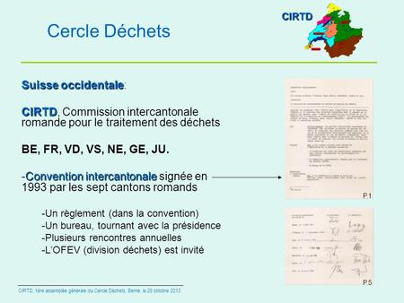 Cercle Déchets Suisse occidentale Suisse occidentale: CIRTD CIRTD, Commission intercantonale romande pour le traitement des déchets BE, FR, VD, VS, NE,