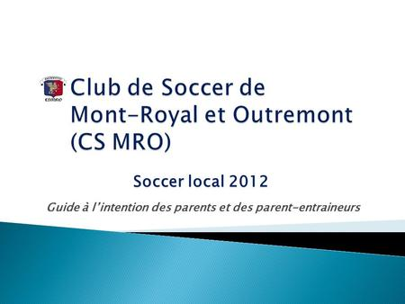 Guide à lintention des parents et des parent-entraineurs Soccer local 2012.