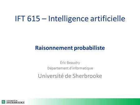 IFT 615 – Intelligence artificielle Raisonnement probabiliste