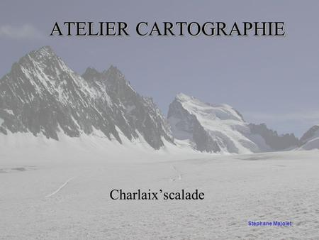 ATELIER CARTOGRAPHIE Charlaix'scalade Stéphane Majolet.