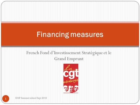 French Fond dInvestissement Stratégique et le Grand Emprunt Financing measures 1 EMF Summer school Sept 2010.