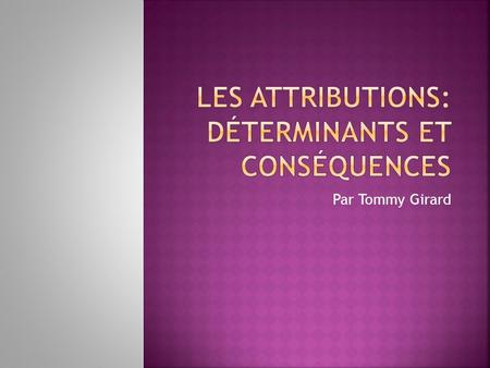 Par Tommy Girard 1. Rôles et définitions des attributions 2. Différents types: a) Attribution causale b) Attribution dispositionnelle c) Attribution.