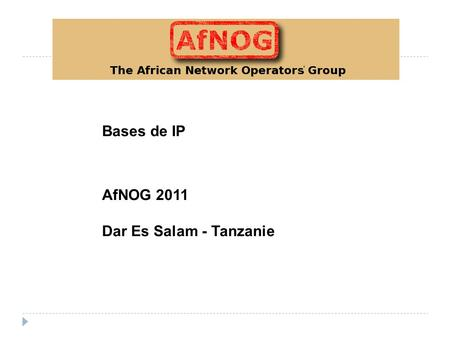 Bases de IP AfNOG 2011 Dar Es Salam - Tanzanie. Origines de TCP/IP OSI & TCP/IP Adressage IP Address Resolution Protocol Contenu.