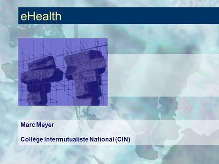 EHealth Marc Meyer Collège Intermutualiste National (CIN)
