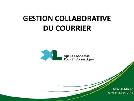 GESTION COLLABORATIVE DU COURRIER Mont-de-Marsan samedi 26 avril 2014.