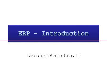 ERP - Introduction lacreuse@unistra.fr.