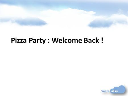 Pizza Party : Welcome Back !. Microsoft et lactualité IE9 / HTML5 Windows Phone Office 365 Kinect … tout tourne autour du cloud !