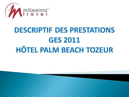 DESCRIPTIF DES PRESTATIONS GES 2011 HÔTEL PALM BEACH TOZEUR.
