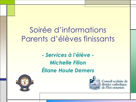 Soirée dinformations Parents délèves finissants - Services à lélève - Michelle Filion Éliane Houle Demers.