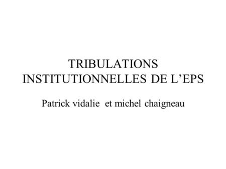 TRIBULATIONS INSTITUTIONNELLES DE LEPS Patrick vidalie et michel chaigneau.