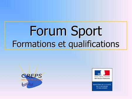 Forum Sport Formations et qualifications. LA RENOVATION DE LA FILIERE D ETAT DES FORMATIONS ET QUALIFICATIONS UNE PRESENTATION COMMUNE DRDJS / CREPS DRDJS: