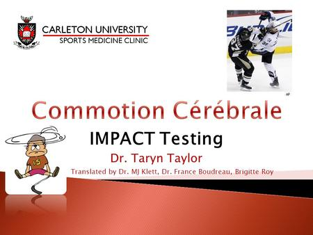 IMPACT Testing Dr. Taryn Taylor Translated by Dr. MJ Klett, Dr. France Boudreau, Brigitte Roy.
