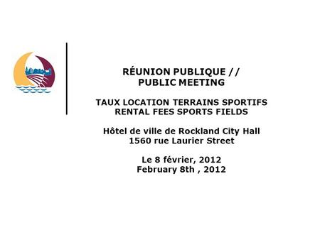 RÉUNION PUBLIQUE // PUBLIC MEETING TAUX LOCATION TERRAINS SPORTIFS RENTAL FEES SPORTS FIELDS Hôtel de ville de Rockland City Hall 1560 rue Laurier Street.