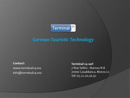 German Touristic Technology Contact:   Terminal 24 sarl