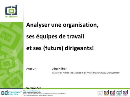 Analyser une organisation, ses équipes de travail et ses (futurs) dirigeants! Auteur: Jörg Hilber Master of Advanced Studies in Services Marketing & Management.