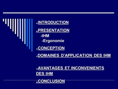 INTRODUCTION. PRESENTATION -IHM -Ergonomie. CONCEPTION