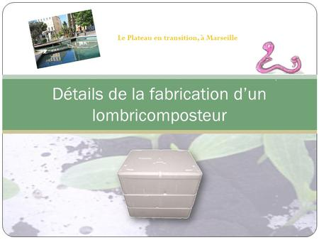 Détails de la fabrication d'un lombricomposteur
