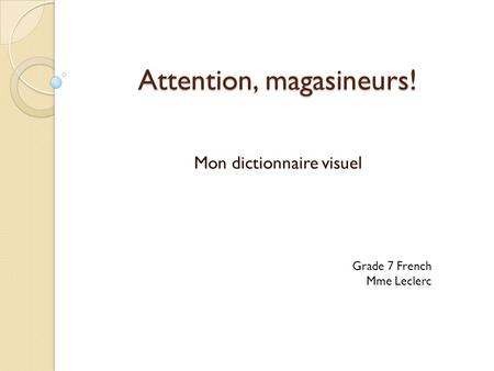 Attention, magasineurs! Mon dictionnaire visuel Grade 7 French Mme Leclerc.