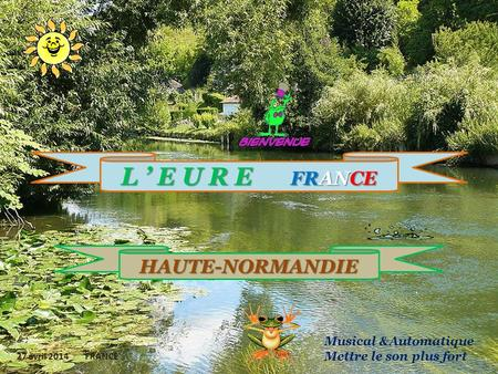 L E U R E F RANCE HAUTE-NORMANDIE 27 avril 2014 FRANCE Musical &Automatique Mettre le son plus fort.