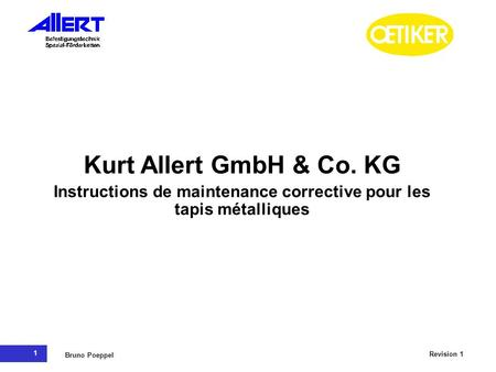 1 Revision 1 Bruno Poeppel Kurt Allert GmbH & Co. KG Instructions de maintenance corrective pour les tapis métalliques.
