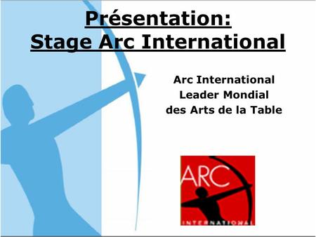 Présentation: Stage Arc International