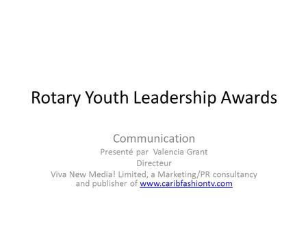 Rotary Youth Leadership Awards Communication Presenté par Valencia Grant Directeur Viva New Media! Limited, a Marketing/PR consultancy and publisher of.