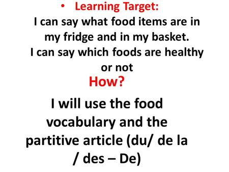Learning Target: I can say what food items are in my fridge and in my basket. I can say which foods are healthy or not How? I will use the food vocabulary.